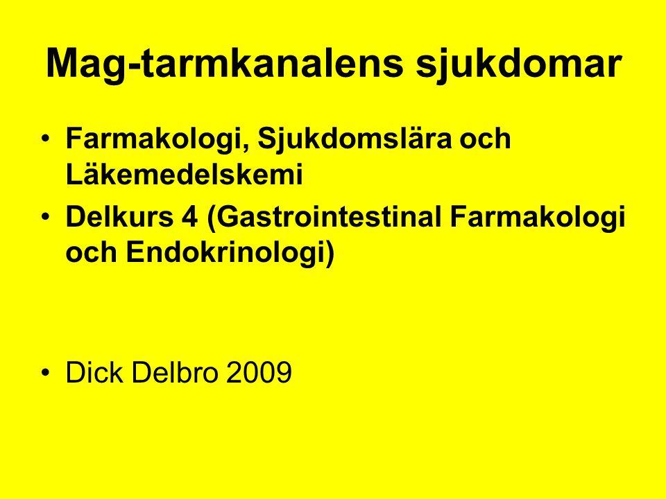 Mag-tarmkanalens sjukdomar Farmakologi, Sjukdomslära och Läkemedelskemi Delkurs 4 (Gastrointestinal Farmakologi och Endokrinologi) Dick Delbro 2009