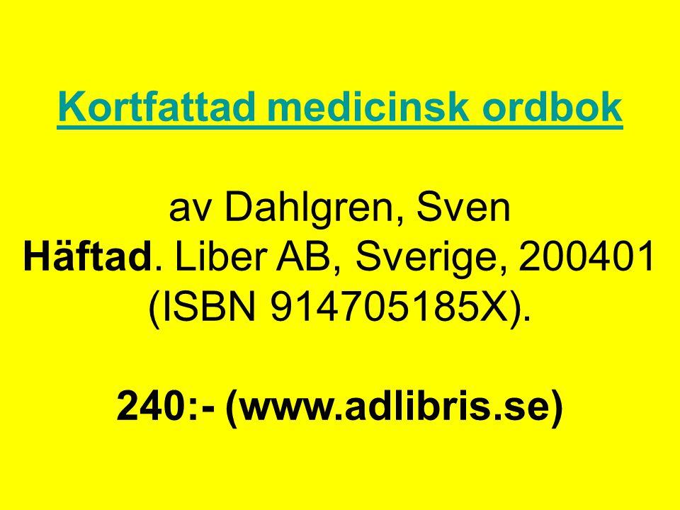 Kortfattad medicinsk ordbok Kortfattad medicinsk ordbok av Dahlgren, Sven Häftad. Liber AB, Sverige, 200401 (ISBN 914705185X). 240:- (www.adlibris.se)