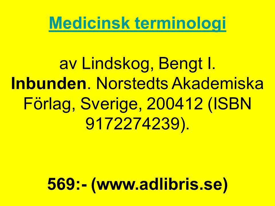 Medicinsk terminologi Medicinsk terminologi av Lindskog, Bengt I. Inbunden. Norstedts Akademiska Förlag, Sverige, 200412 (ISBN 9172274239). 569:- (www