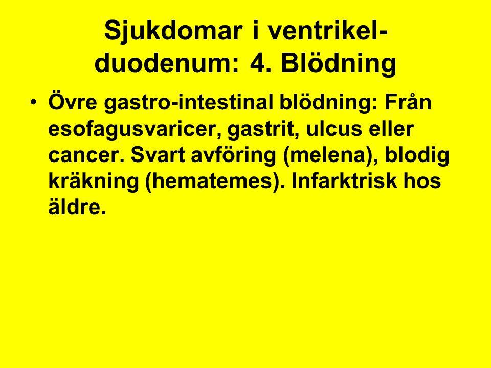 Sjukdomar i ventrikel- duodenum: 4. Blödning Övre gastro-intestinal blödning: Från esofagusvaricer, gastrit, ulcus eller cancer. Svart avföring (melen