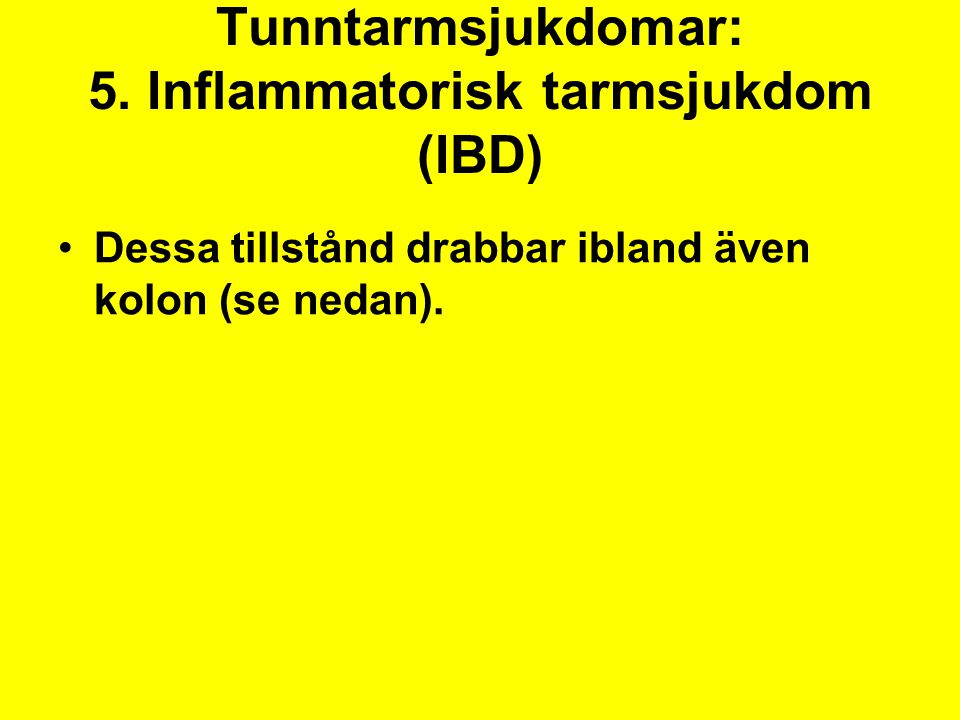 Tunntarmsjukdomar: 5. Inflammatorisk tarmsjukdom (IBD) Dessa tillstånd drabbar ibland även kolon (se nedan).