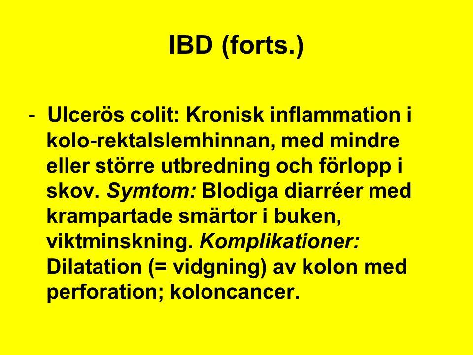 IBD (forts.) - Ulcerös colit: Kronisk inflammation i kolo-rektalslemhinnan, med mindre eller större utbredning och förlopp i skov. Symtom: Blodiga dia