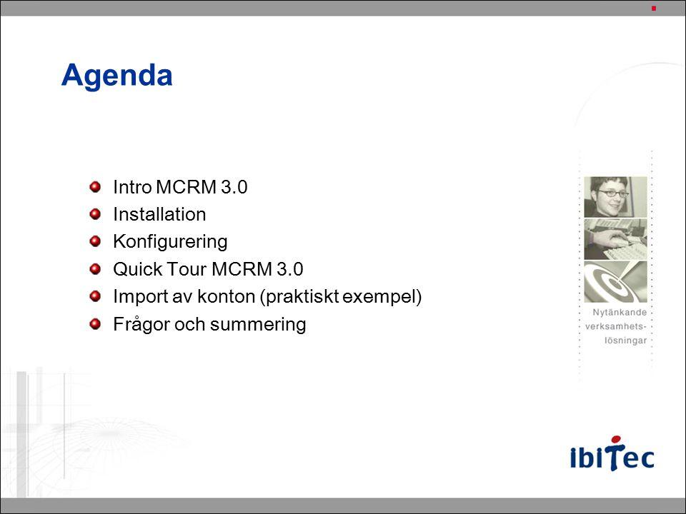 Agenda Intro MCRM 3.0 Installation Konfigurering Quick Tour MCRM 3.0 Import av konton (praktiskt exempel) Frågor och summering