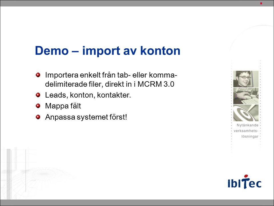 Demo – import av konton Importera enkelt från tab- eller komma- delimiterade filer, direkt in i MCRM 3.0 Leads, konton, kontakter.