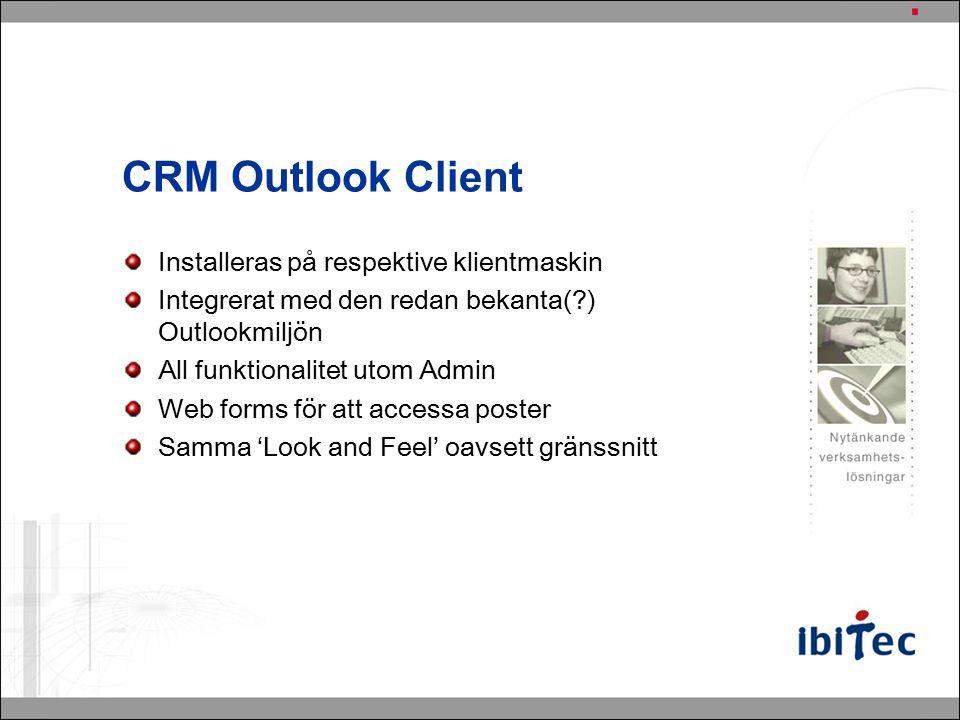 Installeras på respektive klientmaskin Integrerat med den redan bekanta(?) Outlookmiljön All funktionalitet utom Admin Web forms för att accessa poster Samma 'Look and Feel' oavsett gränssnitt