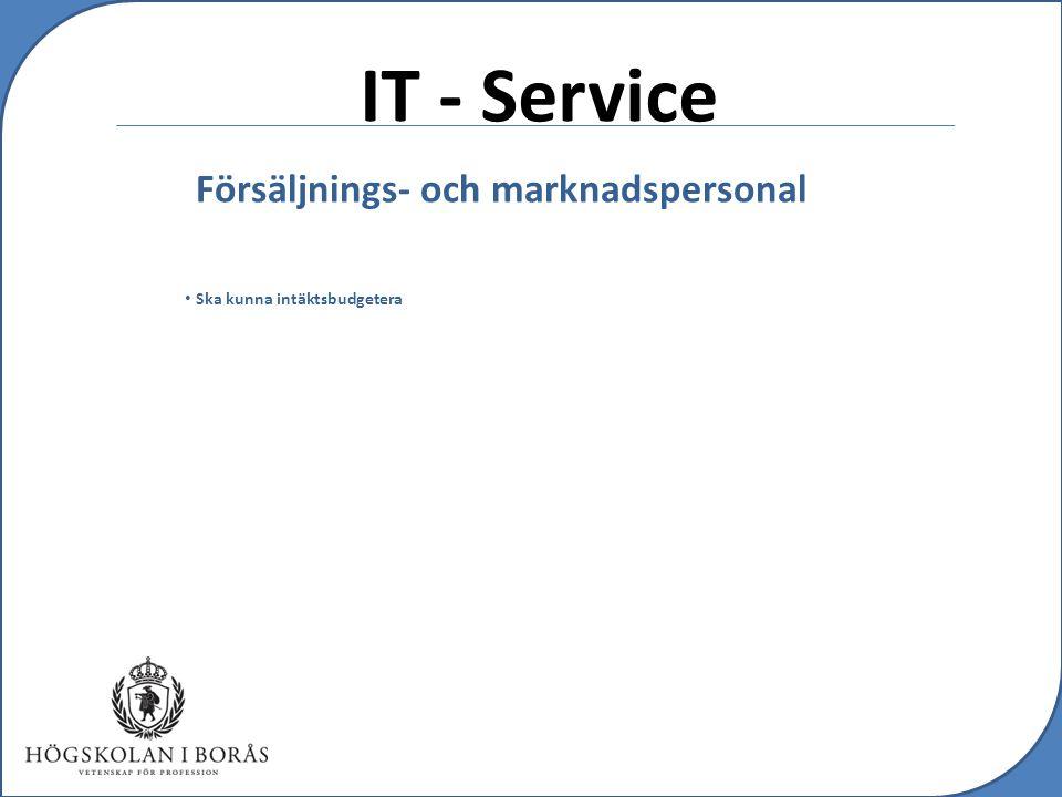 IT - Service Försäljnings- och marknadspersonal Ska kunna intäktsbudgetera