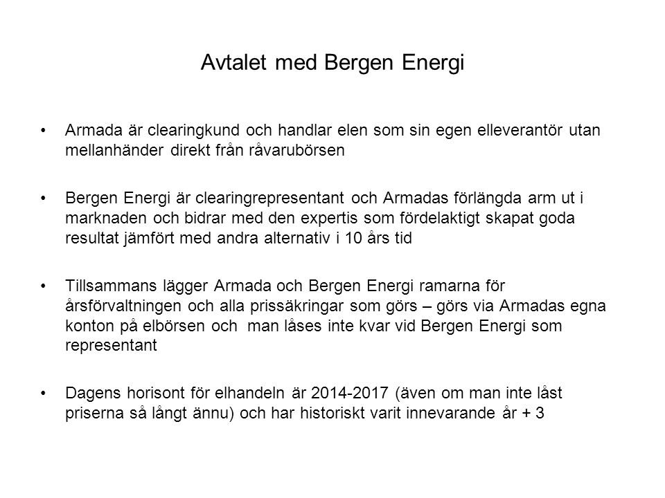 Avtalet med Bergen Energi Armada är clearingkund och handlar elen som sin egen elleverantör utan mellanhänder direkt från råvarubörsen Bergen Energi ä