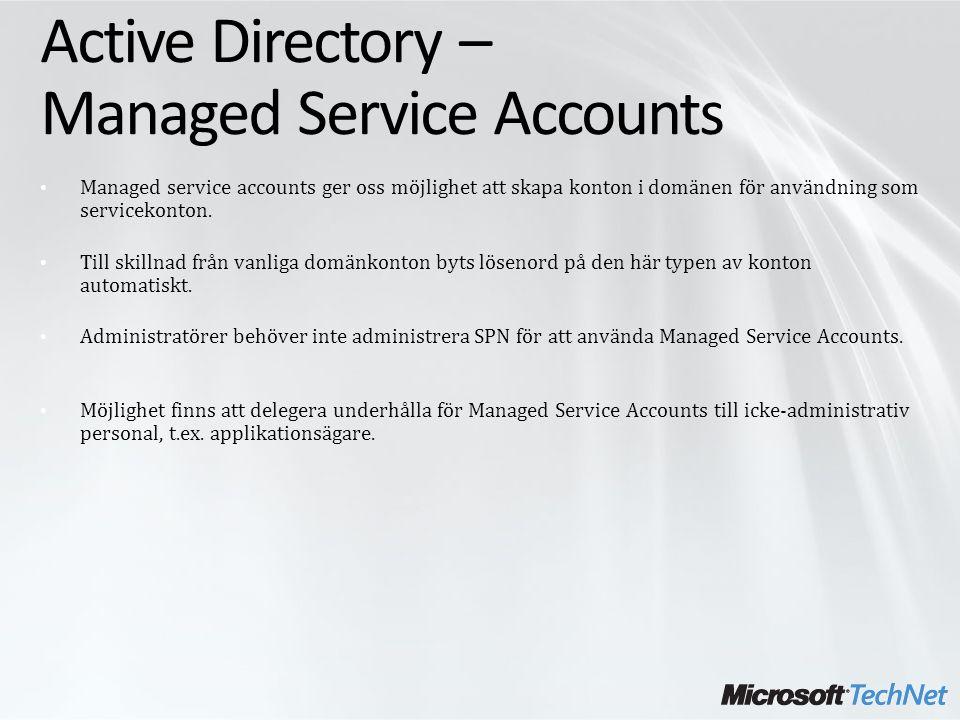 Active Directory – Managed Service Accounts Managed service accounts ger oss möjlighet att skapa konton i domänen för användning som servicekonton.