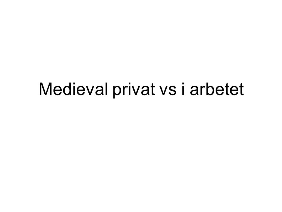 Medieval privat vs i arbetet