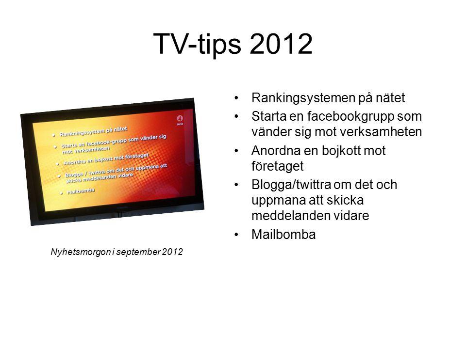 Rankingsystemen på nätet Starta en facebookgrupp som vänder sig mot verksamheten Anordna en bojkott mot företaget Blogga/twittra om det och uppmana att skicka meddelanden vidare Mailbomba TV-tips 2012 Nyhetsmorgon i september 2012