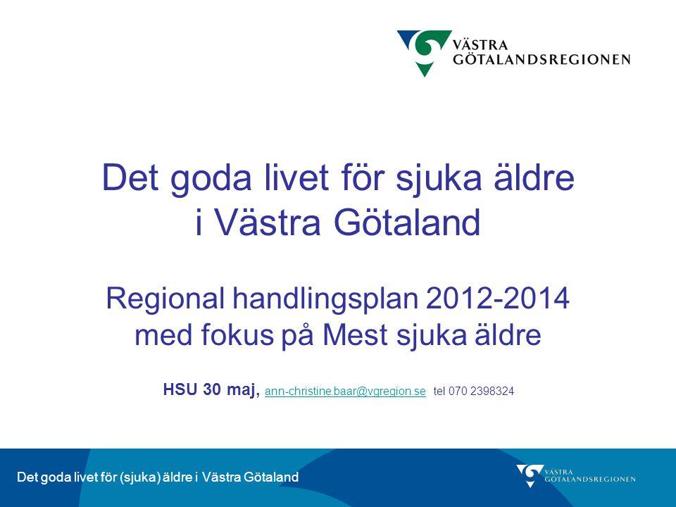 Det goda livet för (sjuka) äldre i Västra Götaland Det goda livet för sjuka äldre i Västra Götaland Regional handlingsplan 2012-2014 med fokus på Mest