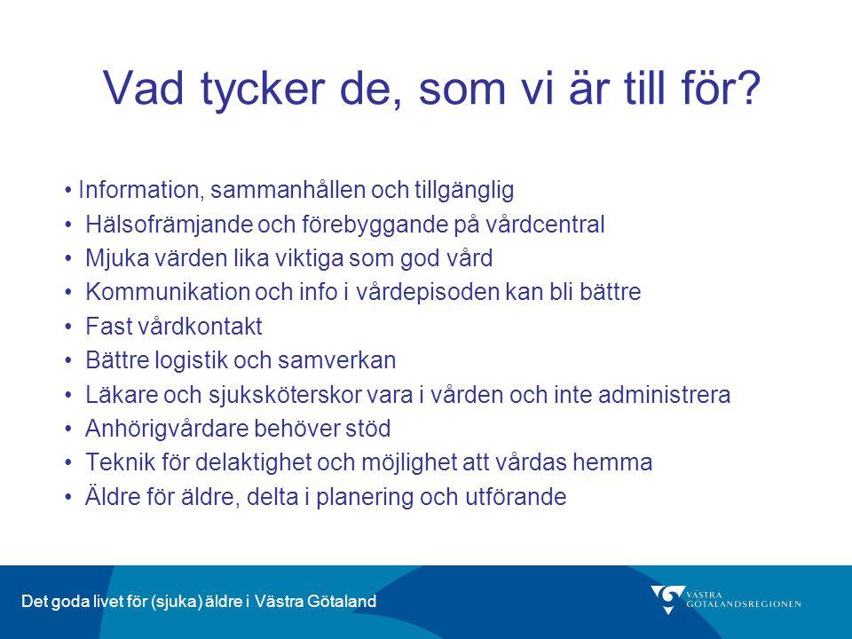 Det goda livet för (sjuka) äldre i Västra Götaland Vad tycker de, som vi är till för? Information, sammanhållen och tillgänglig Hälsofrämjande och för