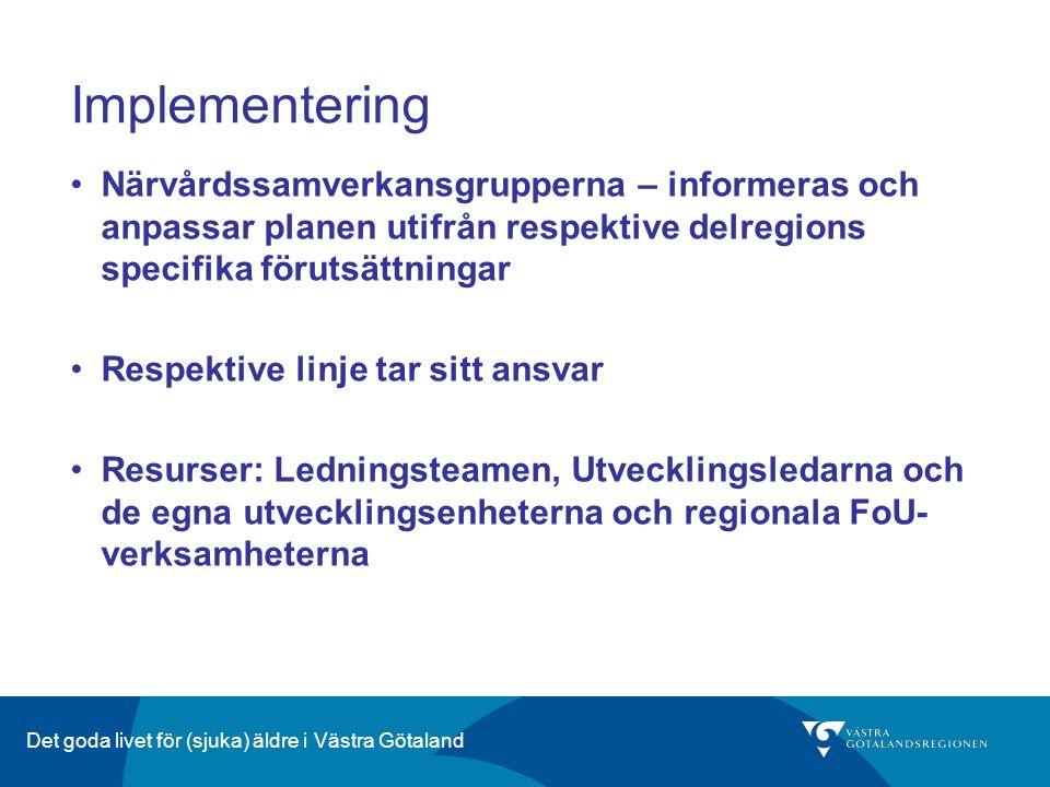 Det goda livet för (sjuka) äldre i Västra Götaland Implementering Närvårdssamverkansgrupperna – informeras och anpassar planen utifrån respektive delr