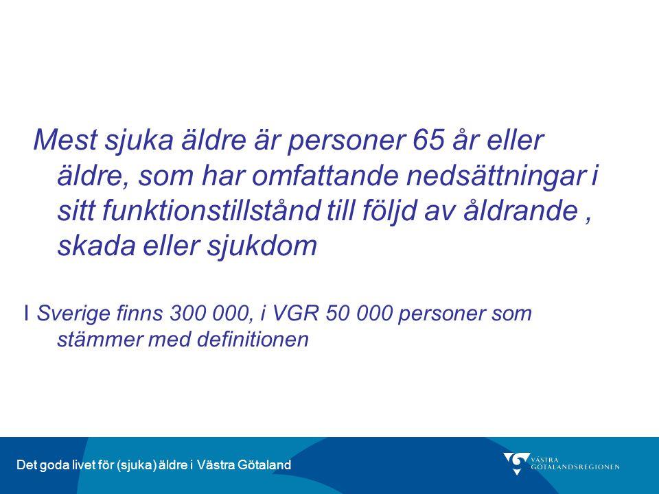 Det goda livet för (sjuka) äldre i Västra Götaland Mest sjuka äldre är personer 65 år eller äldre, som har omfattande nedsättningar i sitt funktionsti