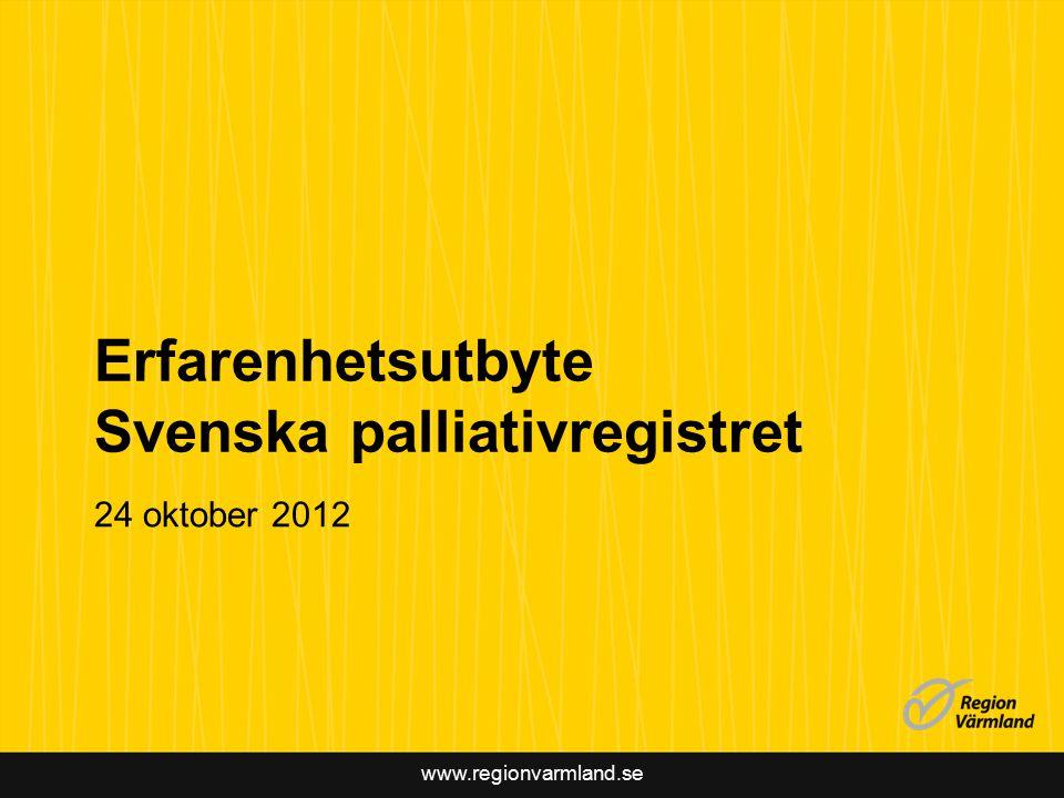 www.regionvarmland.se Erfarenhetsutbyte Svenska palliativregistret 24 oktober 2012