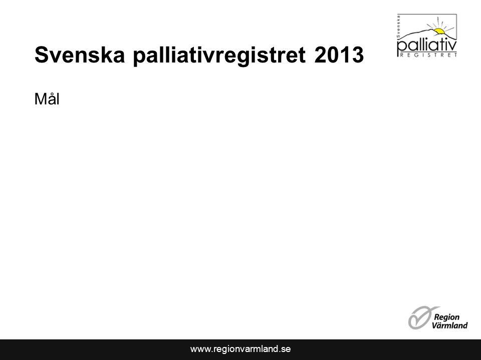 www.regionvarmland.se Svenska palliativregistret 2013 Mål