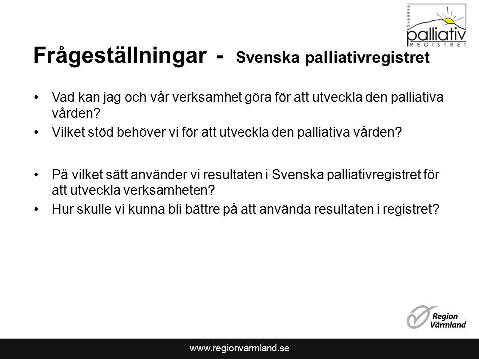 www.regionvarmland.se Frågeställningar - Svenska palliativregistret Vad kan jag och vår verksamhet göra för att utveckla den palliativa vården.