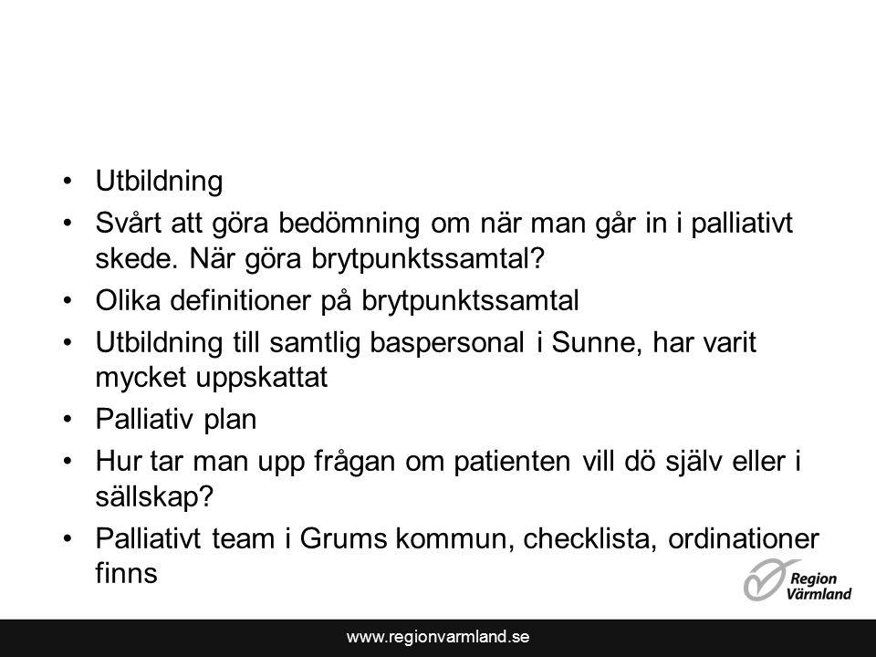 www.regionvarmland.se Utbildning Svårt att göra bedömning om när man går in i palliativt skede.