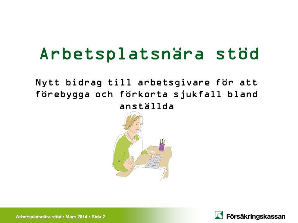 Arbetsplatsnära stöd Mars 2014 Sida 2 Arbetsplatsnära stöd Nytt bidrag till arbetsgivare för att förebygga och förkorta sjukfall bland anställda