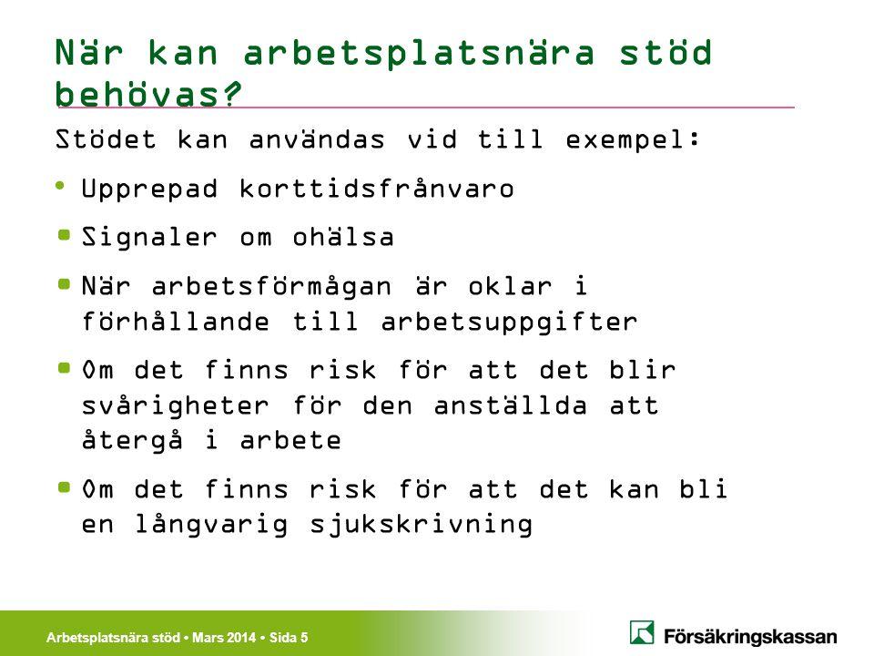 Arbetsplatsnära stöd Mars 2014 Sida 5 När kan arbetsplatsnära stöd behövas.