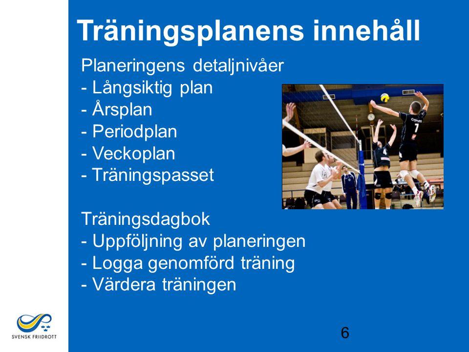 6 Träningsplanens innehåll Planeringens detaljnivåer - Långsiktig plan - Årsplan - Periodplan - Veckoplan - Träningspasset Träningsdagbok - Uppföljnin