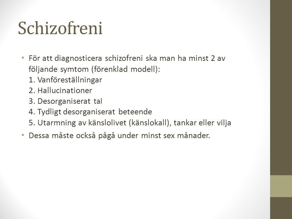 Schizofreni För att diagnosticera schizofreni ska man ha minst 2 av följande symtom (förenklad modell): 1. Vanföreställningar 2. Hallucinationer 3. De
