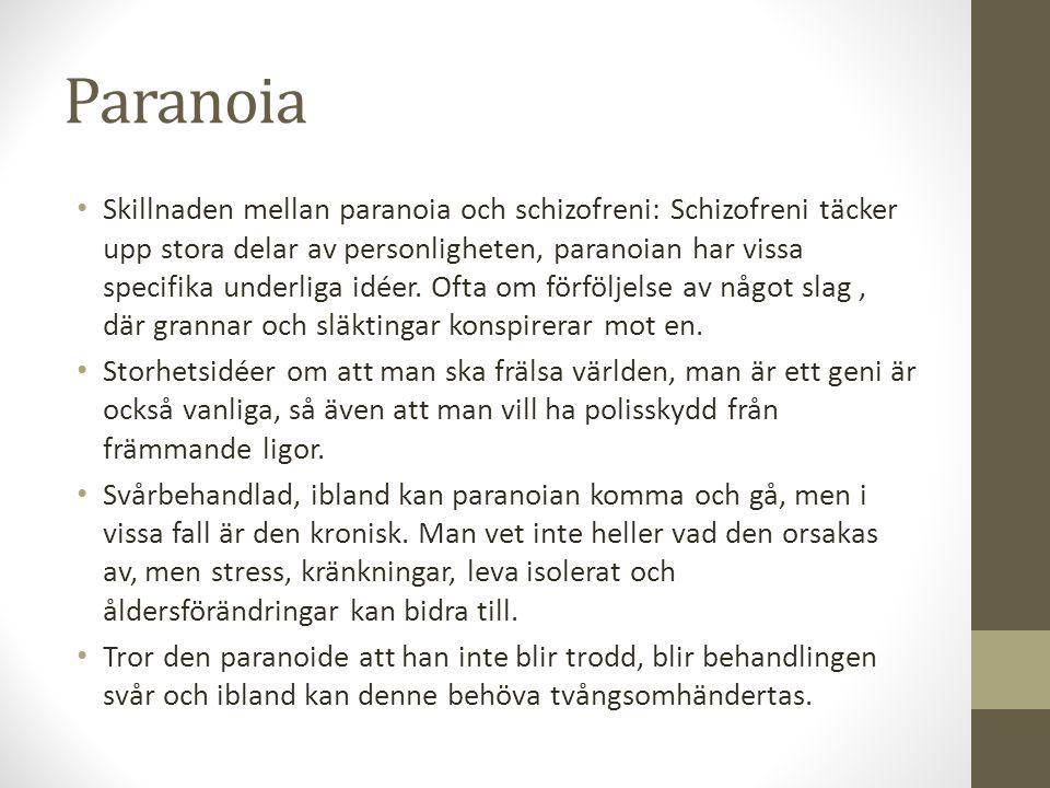 Paranoia Skillnaden mellan paranoia och schizofreni: Schizofreni täcker upp stora delar av personligheten, paranoian har vissa specifika underliga idé