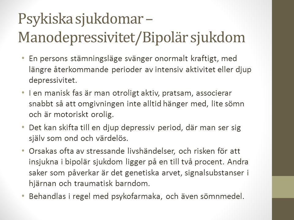 Psykiska sjukdomar – Manodepressivitet/Bipolär sjukdom En persons stämningsläge svänger onormalt kraftigt, med längre återkommande perioder av intensi