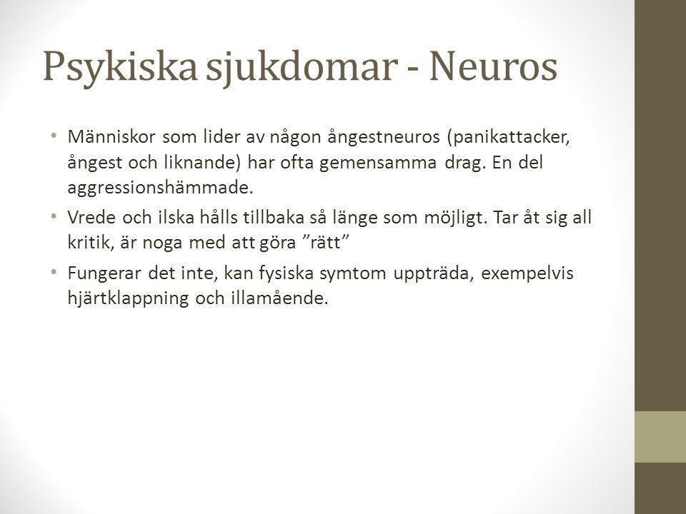 Psykiska sjukdomar - Neuros Människor som lider av någon ångestneuros (panikattacker, ångest och liknande) har ofta gemensamma drag. En del aggression