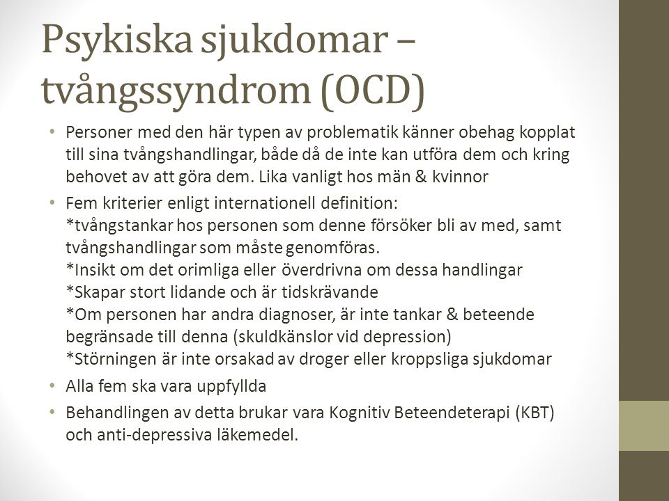 Psykiska sjukdomar – tvångssyndrom (OCD) Personer med den här typen av problematik känner obehag kopplat till sina tvångshandlingar, både då de inte k