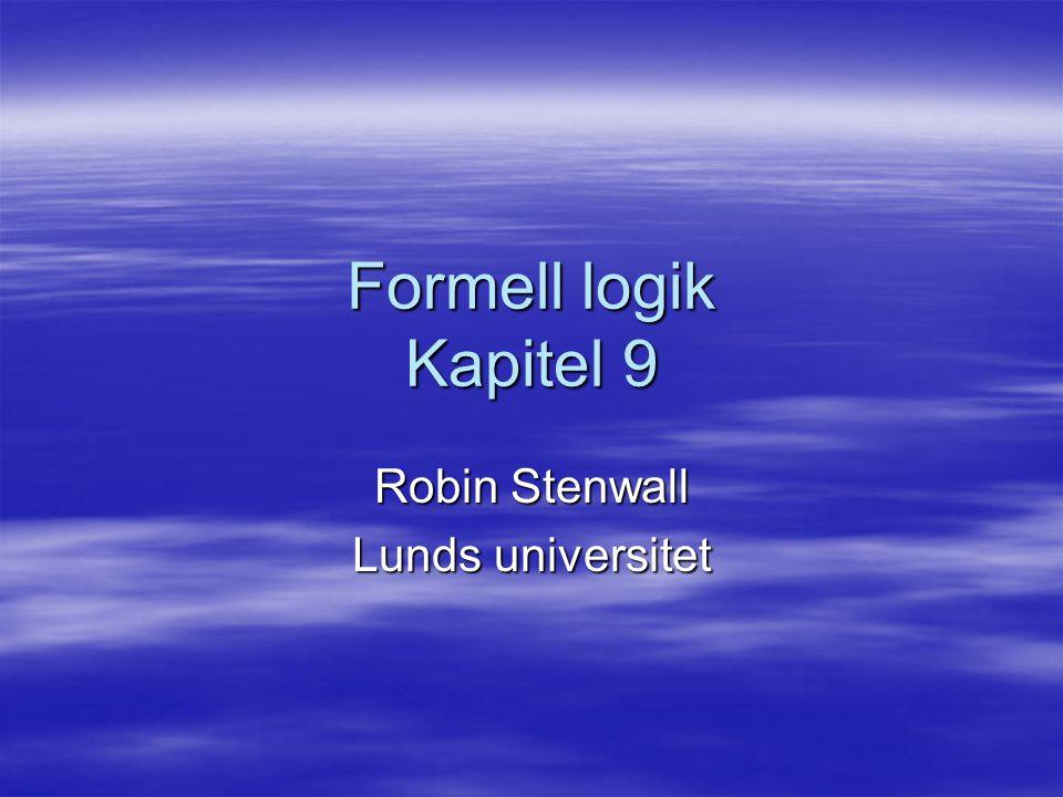 Formell logik Kapitel 9 Robin Stenwall Lunds universitet