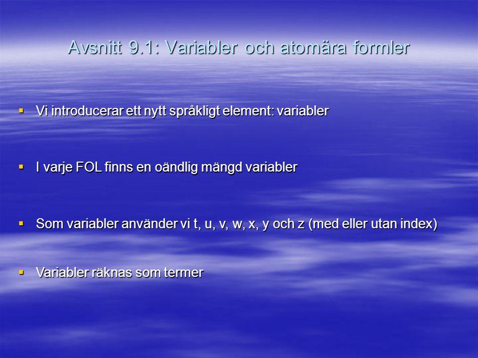 Avsnitt 9.1: Variabler och atomära formler  Vi introducerar ett nytt språkligt element: variabler  I varje FOL finns en oändlig mängd variabler  Som variabler använder vi t, u, v, w, x, y och z (med eller utan index)  Variabler räknas som termer