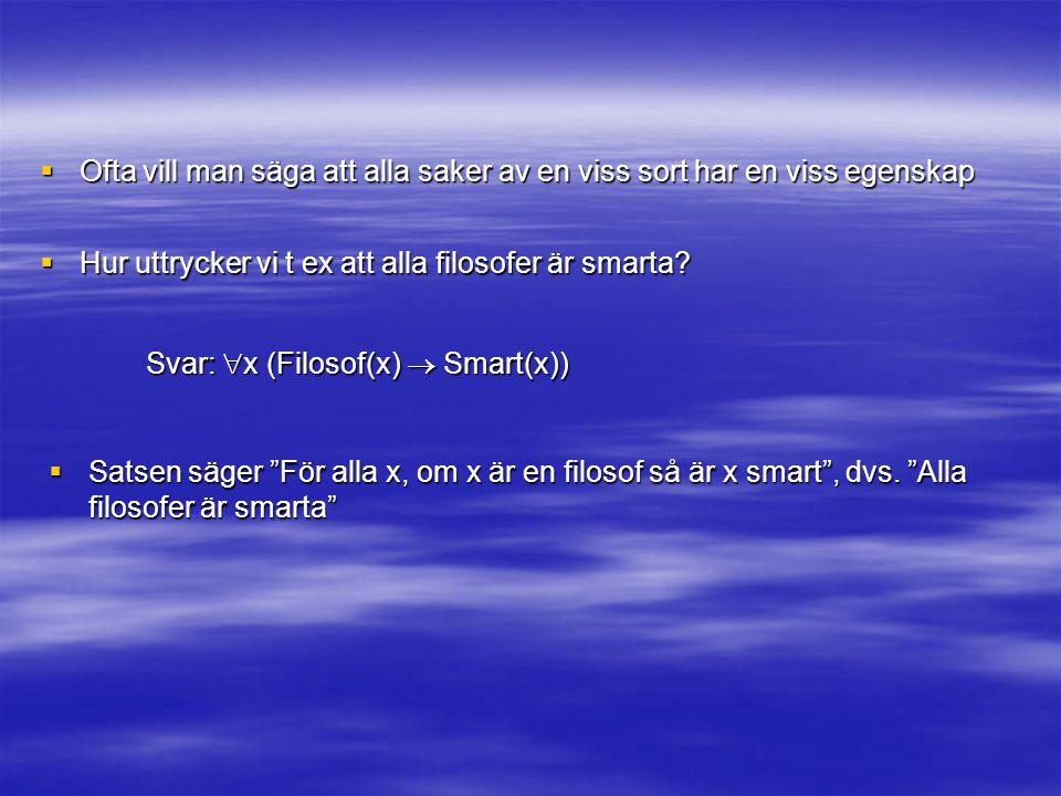 Existenskvantifikatorn  Symbolen  används för att uttrycka någon , dvs.