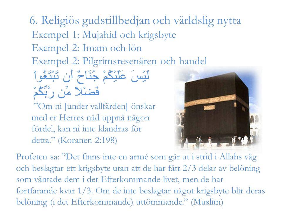 6. Religiös gudstillbedjan och världslig nytta Exempel 1: Mujahid och krigsbyte Exempel 2: Imam och lön Exempel 2: Pilgrimsresenären och handel لَيْسَ
