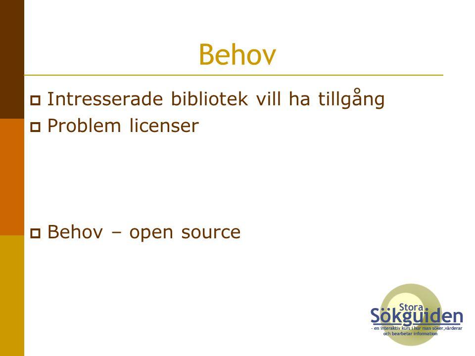  Intresserade bibliotek vill ha tillgång  Problem licenser  Behov – open source Behov