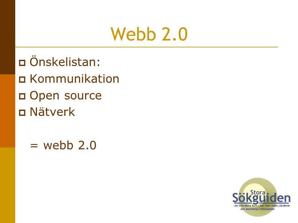 Webb 2.0  Önskelistan:  Kommunikation  Open source  Nätverk = webb 2.0