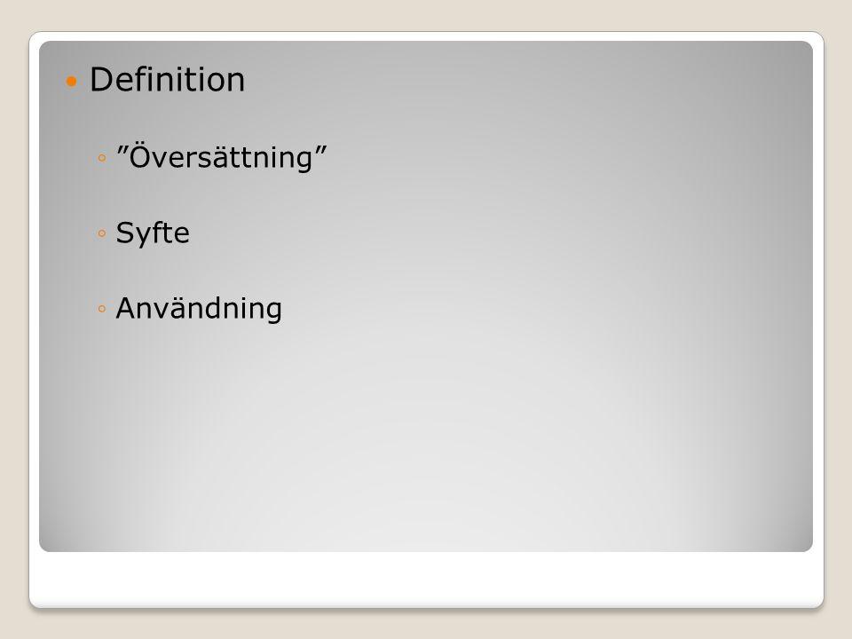Definition ◦ Översättning ◦Syfte ◦Användning