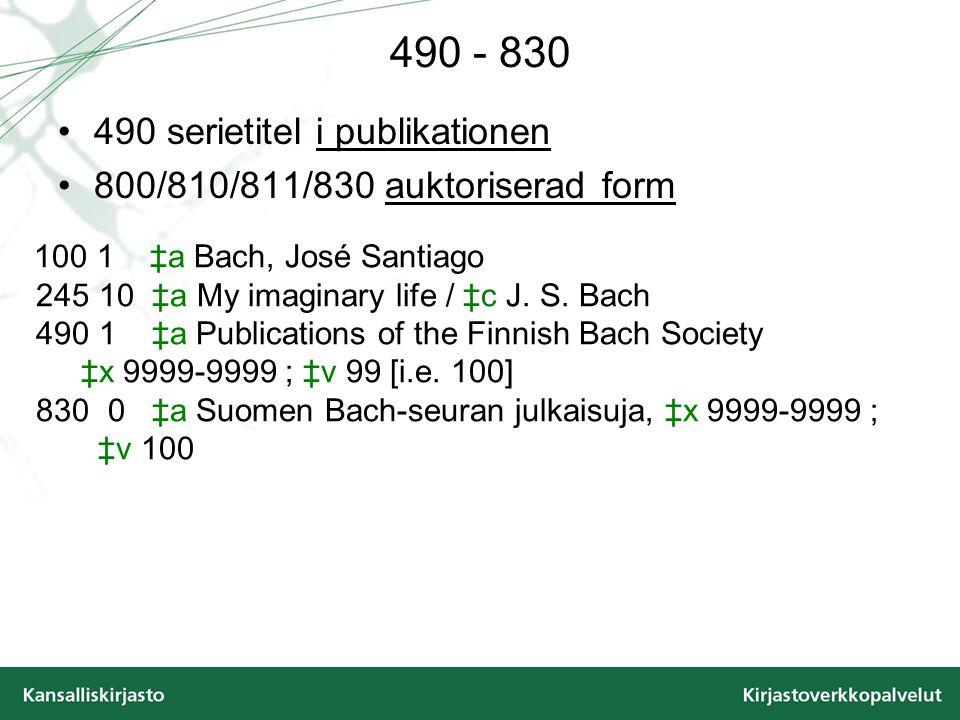 490 - 830 490 serietitel i publikationen 800/810/811/830 auktoriserad form 100 1 ‡a Bach, José Santiago 245 10 ‡a My imaginary life / ‡c J.