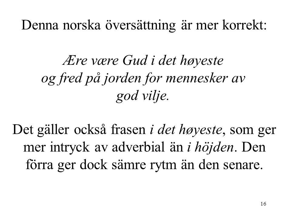 16 Denna norska översättning är mer korrekt: Ære være Gud i det høyeste og fred på jorden for mennesker av god vilje.