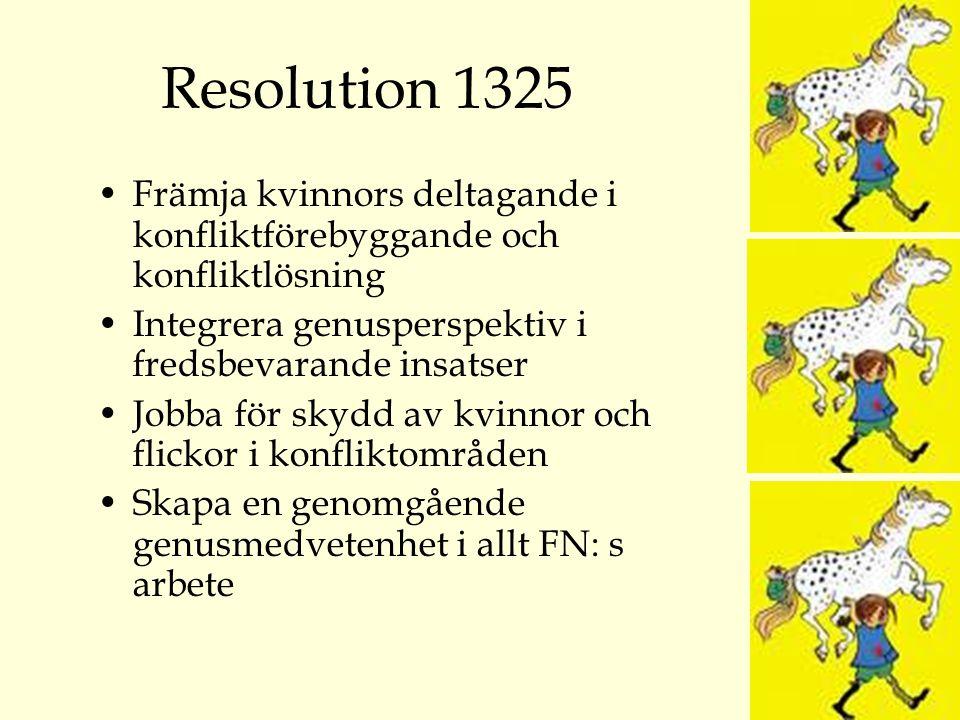Resolution 1325 Främja kvinnors deltagande i konfliktförebyggande och konfliktlösning Integrera genusperspektiv i fredsbevarande insatser Jobba för skydd av kvinnor och flickor i konfliktområden Skapa en genomgående genusmedvetenhet i allt FN: s arbete