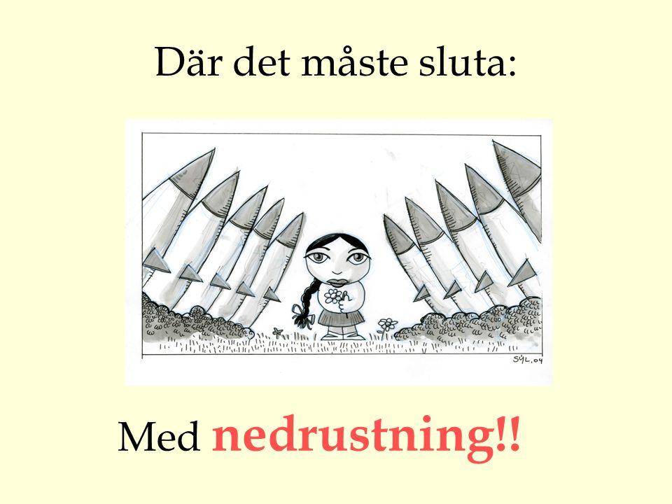 Där det måste sluta: Med nedrustning!!