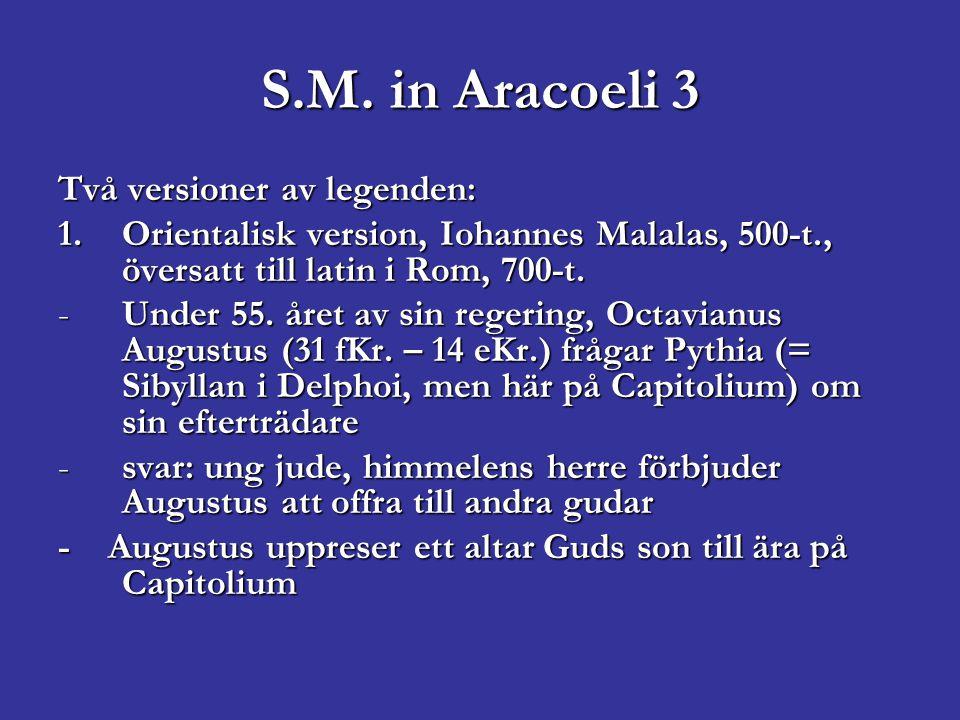 S.M. in Aracoeli 3 Två versioner av legenden: 1.Orientalisk version, Iohannes Malalas, 500-t., översatt till latin i Rom, 700-t. -Under 55. året av si
