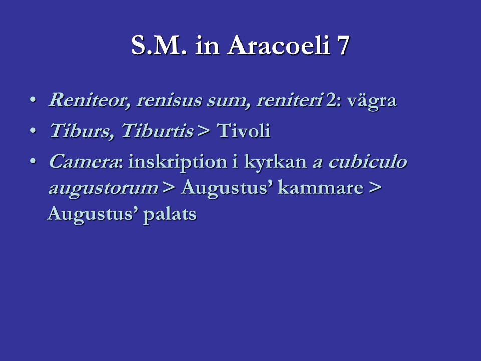 S.M. in Aracoeli 7 Reniteor, renisus sum, reniteri 2: vägraReniteor, renisus sum, reniteri 2: vägra Tiburs, Tiburtis > TivoliTiburs, Tiburtis > Tivoli