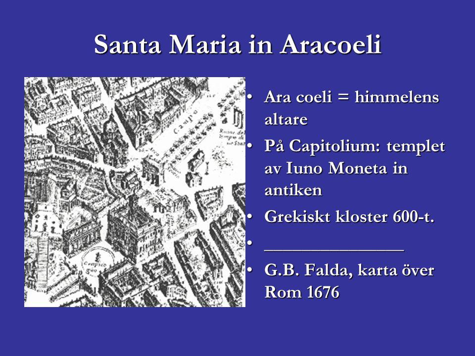 Santa Maria in Aracoeli Ara coeli = himmelens altareAra coeli = himmelens altare På Capitolium: templet av Iuno Moneta in antikenPå Capitolium: temple