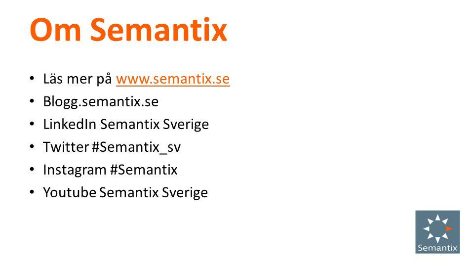 Om Semantix Läs mer på www.semantix.sewww.semantix.se Blogg.semantix.se LinkedIn Semantix Sverige Twitter #Semantix_sv Instagram #Semantix Youtube Sem