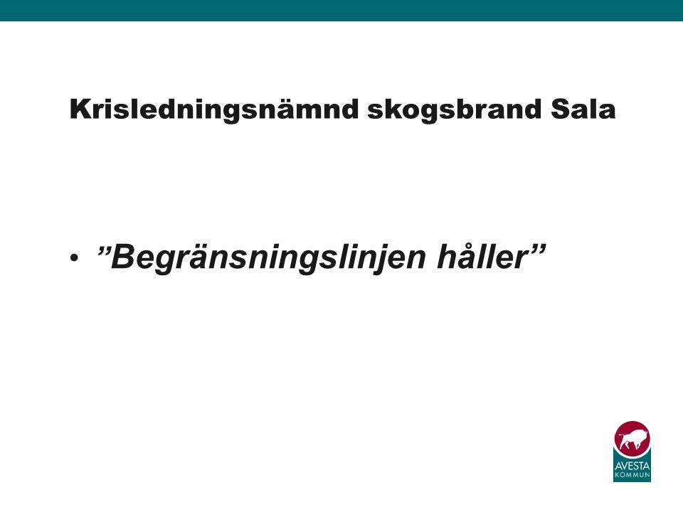 """"""" Begränsningslinjen håller"""" Krisledningsnämnd skogsbrand Sala"""