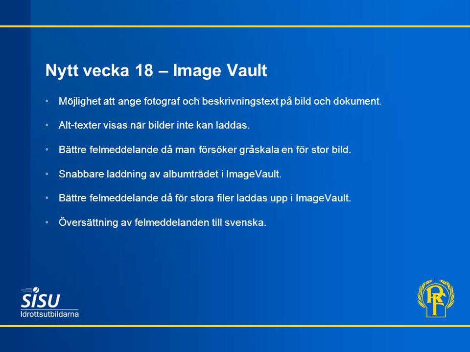 Nytt vecka 18 – Image Vault Möjlighet att ange fotograf och beskrivningstext på bild och dokument.