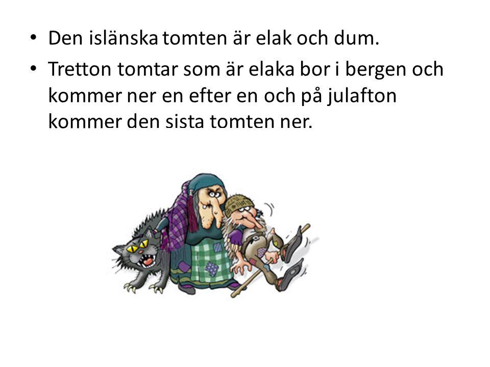 Den islänska tomten är elak och dum. Tretton tomtar som är elaka bor i bergen och kommer ner en efter en och på julafton kommer den sista tomten ner.
