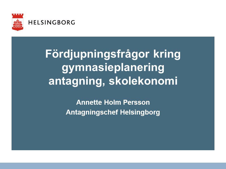 SKOL- OCH FRITIDSFÖRVALTNINGEN GYMNASIEANTAGNINGEN Fördjupningsfrågor kring gymnasieplanering antagning, skolekonomi Annette Holm Persson Antagningsch