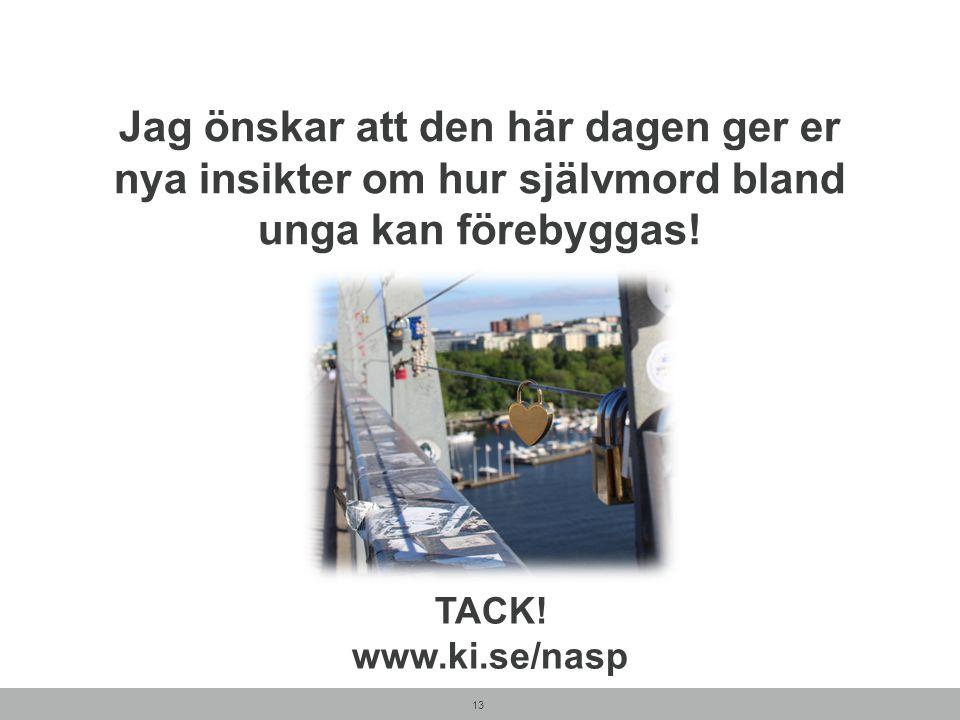 Jag önskar att den här dagen ger er nya insikter om hur självmord bland unga kan förebyggas! 13 TACK! www.ki.se/nasp